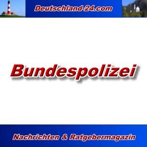 Deutschland-24.com - Bundespolizei - Aktuell -