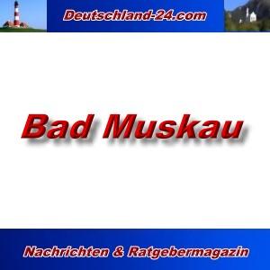 Deutschland-24.com - Bad Muskau - Aktuell -