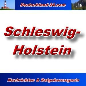Deutschland-24.com - Schleswig-Holstein - Aktuell -