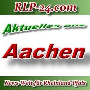 News-Welt-RLP-24 - Aktuelles aus Aachen -