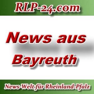 News-Welt-RLP-24 - Aktuelles aus Bayreuth -