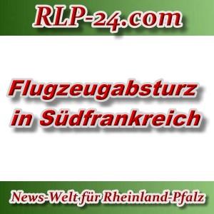 News-Welt-RLP-24 - Flugzeugabsturz in Südfrankreich - Aktuell -