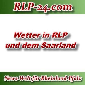 News-Welt-RLP-24 - Wetter RLP und Saarland - Aktuell -